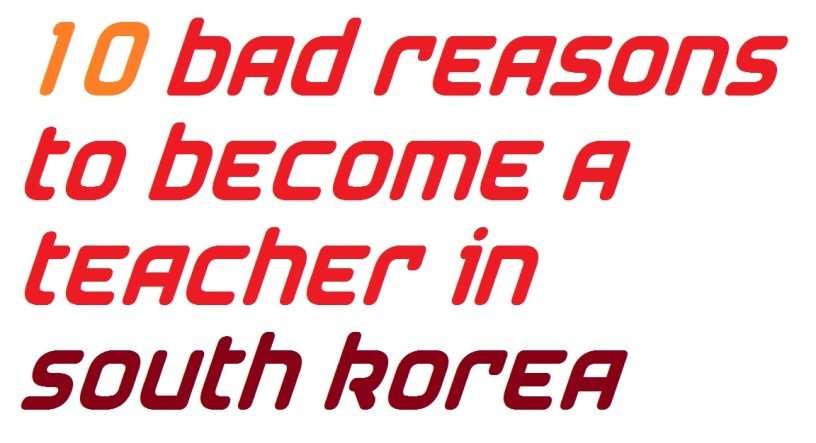 10 bad Reasons to become a teacher in South Korea