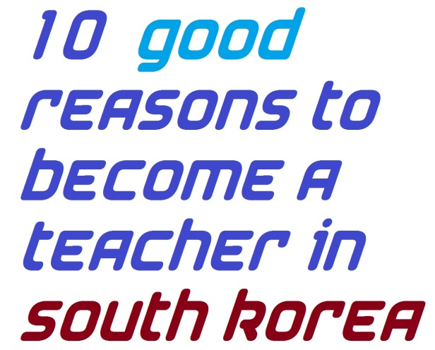 10 good Reasons to become a teacher in South Korea
