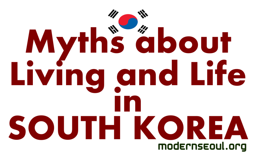 Myths about Living and life in South Korea