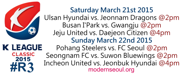 K League Classic 2015 Round 3 March 21st 22nd