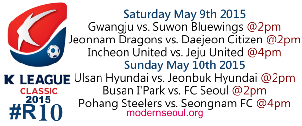 K League Classic 2015 Round 10 May 9th 10th