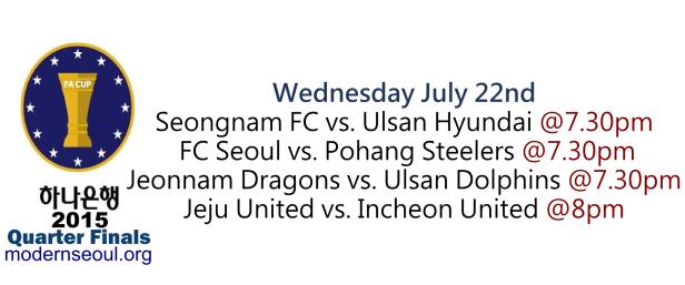 Korean FA Cup 2015 Quarter Finals July 22nd