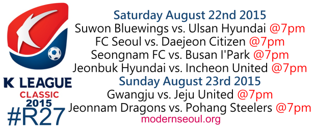 K League Classic 2015 Round 27 August 22nd 23rd