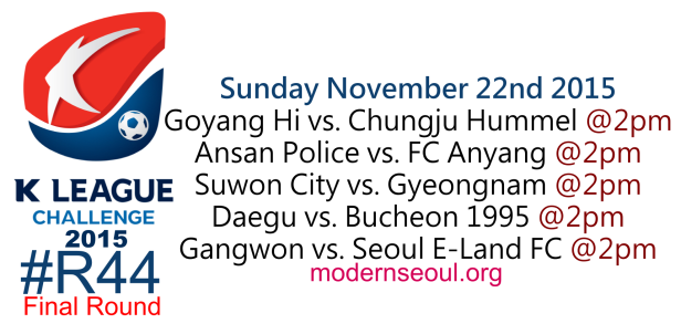 K League Challenge 2015 Round 44 Nov 22nd Final Round