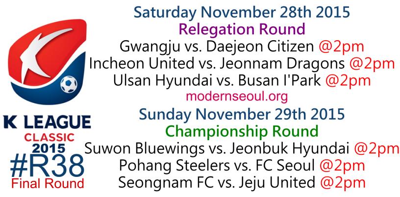 K League Classic 2015 Round 38 November 28th 29th Final round