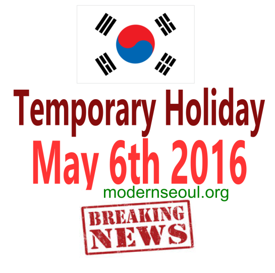Temporary Holiday May 6th 2016 South Korea