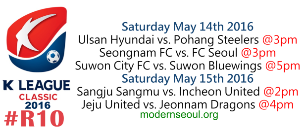 K League Classic 2016 Round 10 May 14th 15th