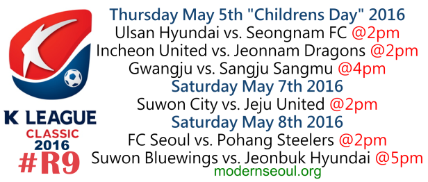 K League Classic 2016 Round 9 May 5th 7th 8th