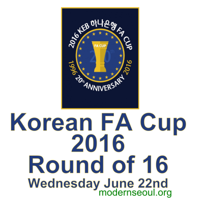 Korean FA Cup 2016 Round of 16 - Wednesday June 22nd