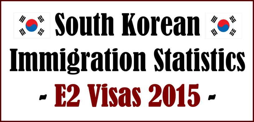 south-korean-immigration-statistics-e2-visas-2015