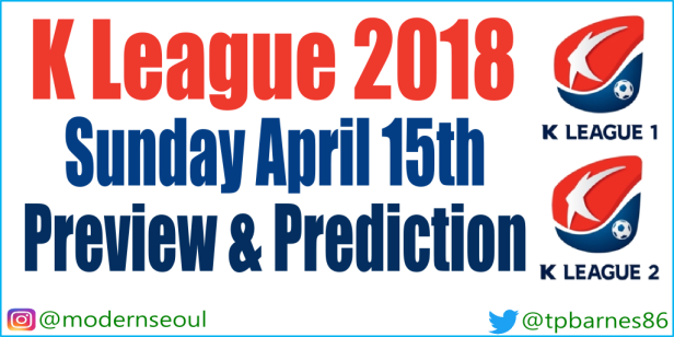 K League Sunday April 15th 2018 – R7 (Preview and Predictions